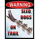 WARNING - SLED DOGS ON TRAIL - NEW FUNNY 9X12 HIGH QUALITY ALUMINUM SIGN - THIS NOVELTY SIGN CAN BE USED OUT DOORS OR INDOORS. OUR NOVELTY SIGNS MAKE EXCELLENT GIFTS!