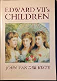 Edward the Seventh's Children, John Van der Kiste, 0862999286