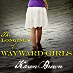 The Longings of Wayward Girls: A Novel | Karen Brown
