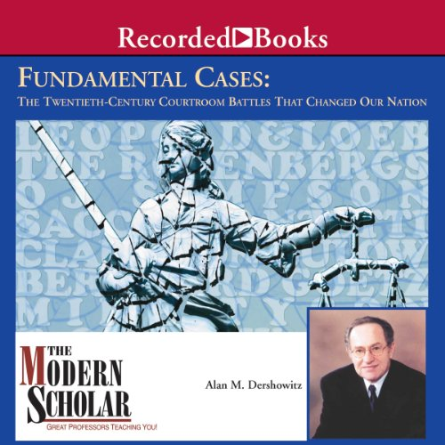 Fundamental Cases: The Twentieth-Century Courtroom Battles That Changed Our Nation - The Modern Scholar