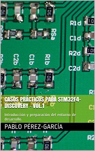 casos-prcticos-para-stm32f4-discovery-vol1-introduccin-y-preparacin-del-entorno-de-desarrollo-tutoriales-prcticos-para-la-placa-stm32f4-discovery-spanish-edition