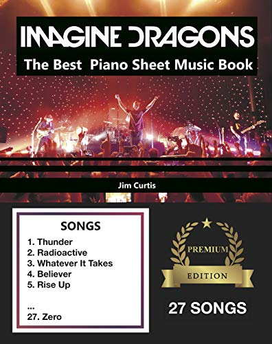Imagine Dragons The Best: Piano Sheet Music Book - Piano Book - Piano Music - Keyboard Piano Book - Music Piano - Sheet Music Book - Imagine Dragons Book - The Piano Book - Electric Piano Book