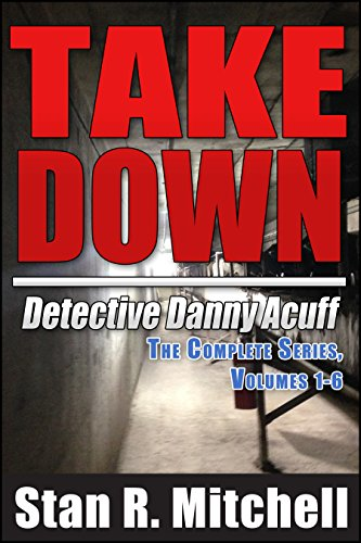 Take Down, Detective Danny Acuff 1-6 Complete Series