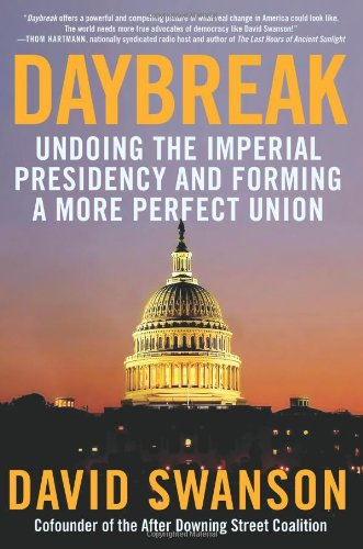 Daybreak: Undoing the Imperial Presidency and Forming a More Perfect Union