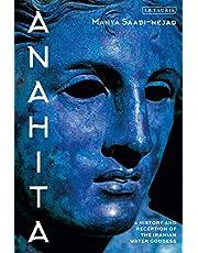 Anahita: A History and Reception of the Iranian Water Goddess