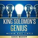 King Solomon's Genius: Wisdom Made Simple | Carlos Malbrew