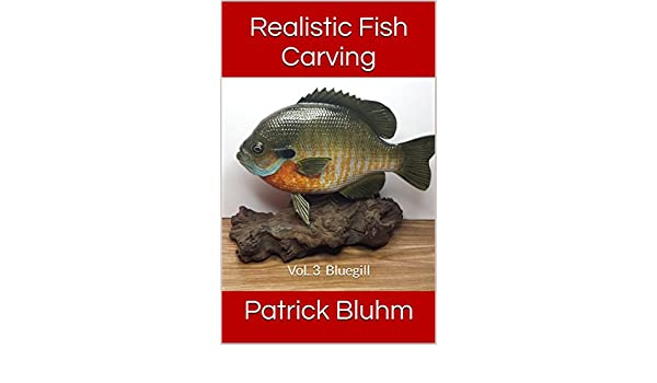 Realistic Fish Carving Vol 3 Bluegill Kindle Edition By Patrick