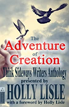 The Adventure of Creation (Think Sideways Writers Anthology Book 1) by [Gale, Rabia, Moore, Taven, Zugnoni, Michele, Driscoll, S.J., Gerlach, Katharina, Cannon, Zoe, Tompkins, Amanda , Felder, Molly, Zubrick, Debbie]