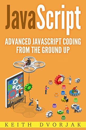 [B.o.o.k] JavaScript: Advanced JavaScript Coding From The Ground Up (DIY JavaScript Book 3) P.D.F