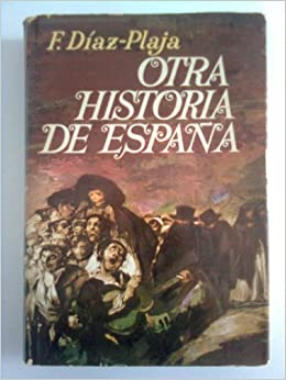 OTRA HISTORIA DE ESPAÑA. 2ª edición.: Amazon.es: Díaz-Plaja, Fernando.: Libros