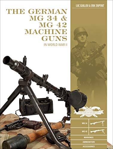 The German MG 34 and MG 42 Machine Guns: In World War II (Classic Guns of the World)