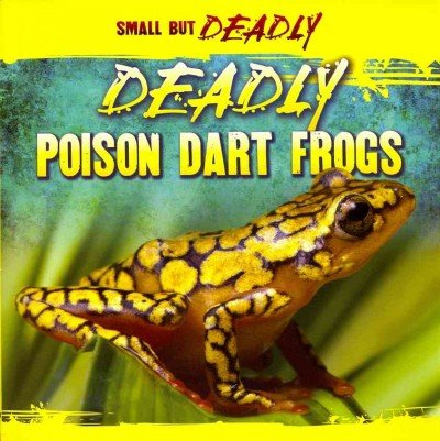 DEADLY POISON DART FROGS by James, Lincoln ( Author ) on Aug-01-2011[ Paperback ] - Deadly Poison Dart Frogs