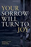 img - for Your Sorrow Will Turn to Joy: Morning & Evening Meditations for Holy Week by Desiring God (2016-03-01) book / textbook / text book