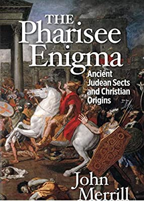 The Pharisee Enigma Ancient Judean Sects and Christian Origins