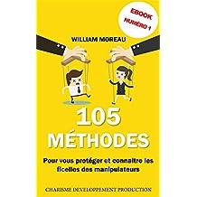 105 Méthodes de Manipulation: (Guide technique pour maitriser l'art de la manipulation, influencer, convaincre, persuader ou apprendre à s'en protéger) (French Edition)