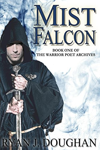 Mist Falcon: Book One Of The Warrior Poet Archives (Epic Fantasy Adventure) by [Doughan, Ryan J]