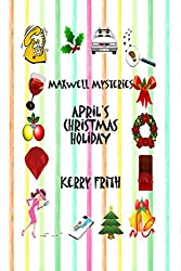 April's Christmas Holiday (Maxwell Mysteries Book 4)