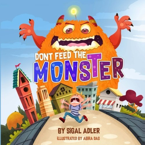 Dont Feed the Monster: Help Kids Overcome their Fears (Bedtimes Story Fiction Children's Picture Book) (Volume 5)