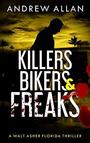 Killers, Bikers & Freaks: A Walt Asher Florida Thriller (Walt Asher Thriller Series Book 1)