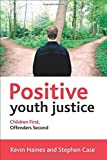 img - for Positive Youth Justice: Children First, Offenders Second by Kevin Haines (2015-09-15) book / textbook / text book