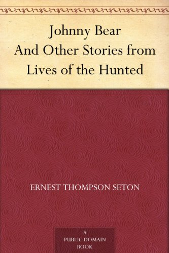 Johnny Bear And Other Stories from Lives of the Hunted