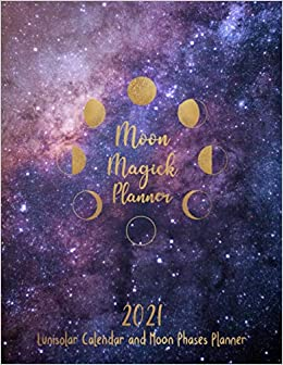 2021 Lunisolar Calendar and Moon Phases Planner: Includes Calendar