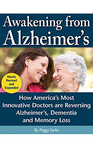 Awakening from Alzheimer's: How America's Most Innovative Doctors are Reversing Alzheimer's, Dementia, and Memory Loss.