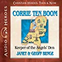 Corrie ten Boom: Keeper of the Angels' Den (Christian Heroes: Then and Now) Audiobook by Janet Benge, Geoff Benge Narrated by Rebecca Gallagher