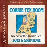 Corrie ten Boom: Keeper of the Angels' Den (Christian Heroes: Then and Now) | Janet Benge,Geoff Benge