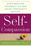 Self-Compassion: The Proven Power of Being Kind to Yourself by Kristin Neff (2011-04-19)
