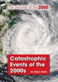 img - for Catastrophic Events of the 2000s (Decade of the 2000s (Referencepoint)) book / textbook / text book