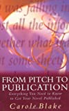 img - for From Pitch to Publication: Everything You Need to Know to Get Your Novel Published by Carole Blake (1999-06-23) book / textbook / text book