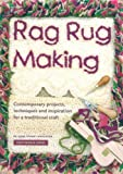 Rag Rug Making (2nd Ed): Contemporary Projects, Techniques and Inspiration for a Traditional Craft