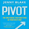 Pivot: The Only Move That Matters Is Your Next One Audiobook by Jenny Blake Narrated by Jenny Blake