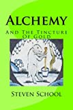 Alchemy: And The Tincture Of Gold (Volume 8)