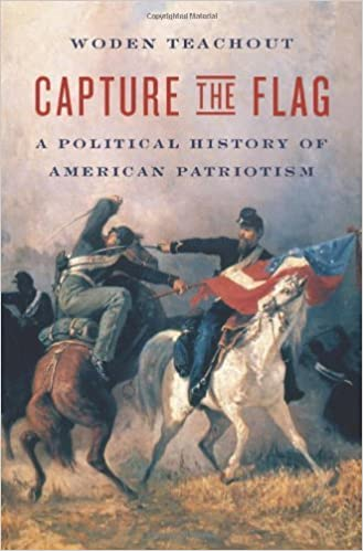 Book Capture the Flag: A Political History of American Patriotism [2009] (Author) Woden Teachout