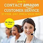 How to Contact Amazon Customer Service by Phone, Chat, Email, and Social Media: Dr. How's Series | Dr. How