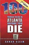 100 Things to Do in Atlanta Before You Die, 2nd Ed (100 Things to Do Before You Die)