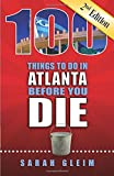 100 Things to Do in Atlanta Before You Die, 2nd Ed (100 Things to Do Before You Die)