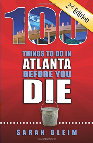 100 Things to Do in Atlanta Before You Die, 2nd Ed (100 Things to Do Before You ()