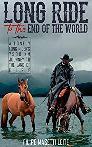 Long Ride to the  End of the World: A Lonely Long Rider's 7,500 km Journey to the Land of Fire (Journey Americ