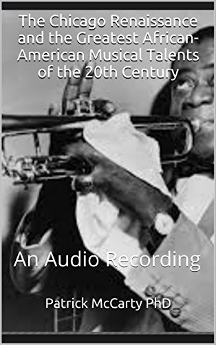 The Chicago Renaissance and the Greatest African-American Musical Talents of the 20th Century: An Audio Recording (ICG Audio Programs Book 13)