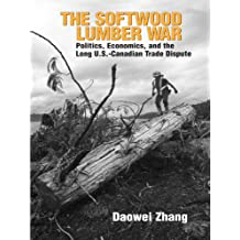 The Softwood Lumber War: Politics, Economics, and the Long U.S.-Canadian Trade Dispute (Rff Press)