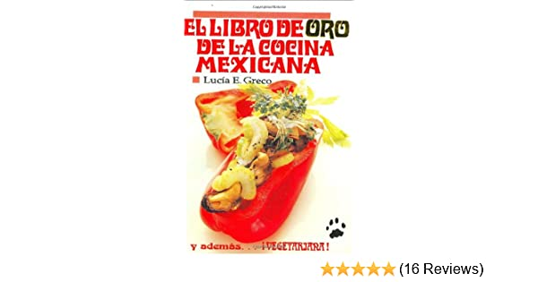 El Libro de Oro de la Cocina Mexicana (Spanish Edition): Lucia Escalante: 9789686801163: Amazon.com: Books