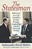 img - for The Statesman: Reflections on a Life Guided by Civility, Strategic Leadership, and the Lessons of History book / textbook / text book