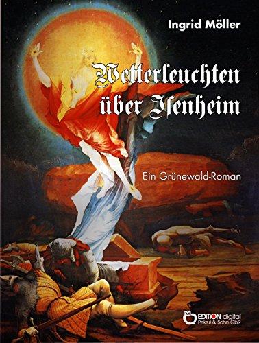 Wetterleuchten über Isenheim: Ein Grünewald-Roman (German Edition)