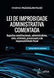 capa de Lei de Improbidade Administrativa Comentada - Aspectos constitucionais, administrativos, civis, criminais, processuais e de responsabilidade fiscal