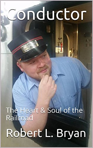 Conductor: The Heart & Soul of the Railroad