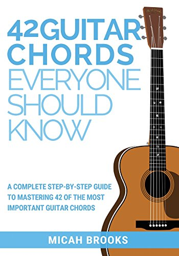 42 Guitar Chords Everyone Should Know: A Complete Step-By-Step Guide to Mastering 42 of the Most Important Guitar Chords (Guitar Authority) [Brooks, Micah] (Tapa Blanda)