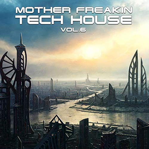 Mother Freakin Tech House, Vol.6 ((BEST SELECTION OF CLUBBING TECH HOUSE TRACKS)
